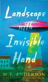 Landscape with Invisible Hand - M.T. Anderson
