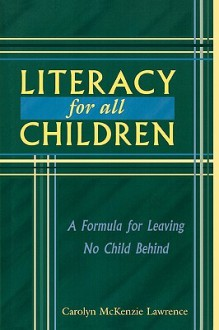 Literacy for All Children: A Formula for Leaving No Child Behind - Carolyn McKenzie Lawrence