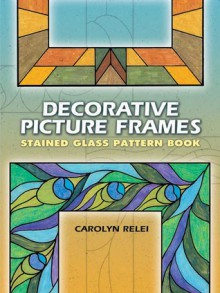 Decorative Picture Frames Stained Glass Pattern Book - Carolyn Relei