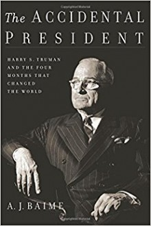 The Accidental President: Harry S. Truman and the Four Months That Changed the World - A. J. Baime