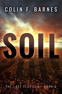Soil (The Last Flotilla Book 2) - Colin F. Barnes