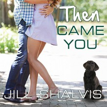 Then Came You: Animal Magnetism, Book 5 - Tantor Audio, Jill Shalvis, Karen White