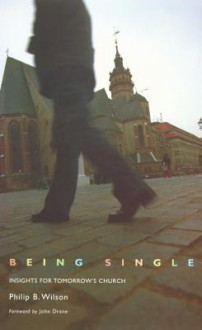Being Single: Insights for Tomorrow's Church - Philip B. Wilson