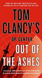 Tom Clancy's Op-Center: Out of the Ashes - Tom Clancy, Tom Clancy, George Galdorisi, Dick Couch, Steve Pieczenik