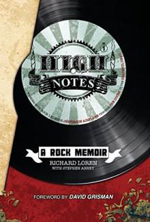 High Notes: A Rock Memoir - Richard Loren,Stephen Abney