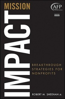 Mission Impact: Breakthrough Strategies for Nonprofits - Robert M. Sheehan, Jr., Robert M. Sheehan, Jr.