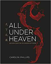 All Under Heaven: Recipes from the 35 Cuisines of China - Carolyn Phillips