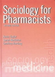 Sociology for Pharmacists: An Introduction - KevinTaylor, Sarah Nettleton, Geoffrey Harding