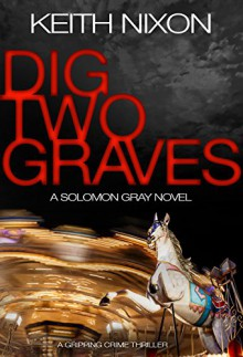 Dig Two Graves: A Gripping Crime Thriller (The Detective Solomon Gray Series Book 1) - Keith, Terry NIXON, Allison STONES, BUSBY