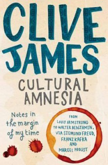 Cultural Amnesia: Notes in the Margin of My Time - Clive James
