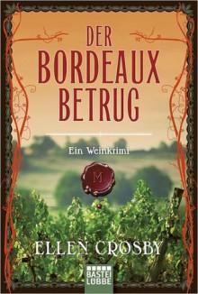 Der Bordeaux-Betrug: Ein Weinkrimi - Ellen Crosby, Axel Plantiko