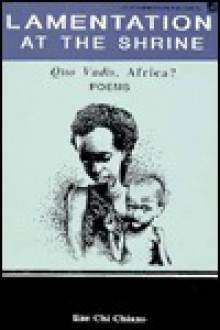 Lamentation at the Shrine: Quo Vadis, Africa? Poems - Eze Chi Chiazo