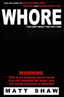 WHORE - Matt Shaw