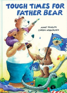 Tough Times for Father Bear - Christa Wißkirchen, Laura Lindgren, Annet Rudolph