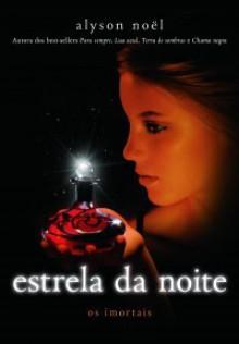 Estrela da Noite (Os Imortais #5) - Alyson Noel, Flavia Souto Maior