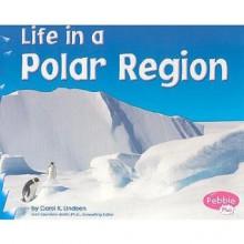 Life in a Polar Region - Carol K. Lindeen, Gail Saunders-Smith, Sandra Mather