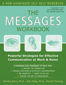 The Messages Workbook: Powerful Strategies for Effective Communication at Work and Home - Martha Davis, Patrick Fanning, Kim Paleg