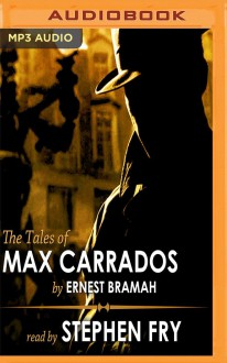 The Tales of Max Carrados - Ernest Bramah, Stephen Fry