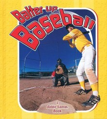 Batter Up Baseball - Bobbie Kalman, John Crossingham