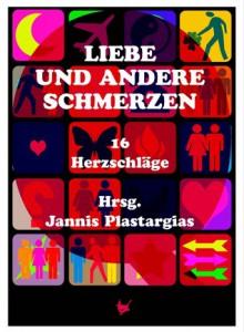 Liebe und andere Schmerzen - Jannis Plastargias (Hrsg..)