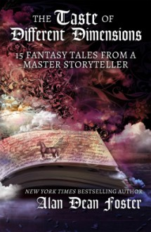 The Taste of Different Dimensions: 15 Fantasy Tales from a Master Storyteller - Alan Dean Foster