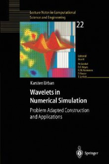 Wavelets in Numerical Simulation: Problem Adapted Construction and Applications (Lecture Notes in Computational Science and Engineering) - Karsten Urban