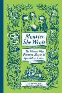 Monster, She Wrote - Lisa Kröger,Melanie R. Anderson