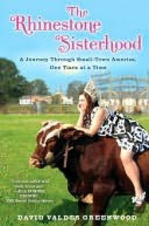 The Rhinestone Sisterhood: A Journey Through Small Town America, One Tiara at a Time - David Valdes Greenwood