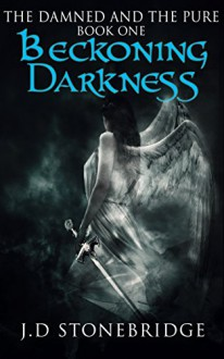 Beckoning Darkness: A Supernatural Suspense Thriller (The Damned and The Pure Book 1) - J.D. Stonebridge