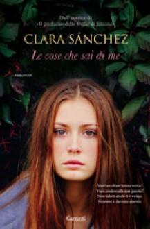 Le cose che sai di me - Enrica Budetta, Clara Sánchez