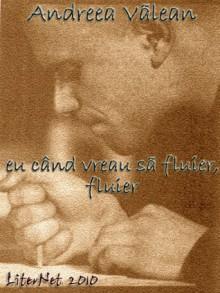 Eu când vreau să fluier, fluier - Andreea Vălean