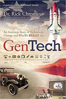 GenTech: An American Story of Technology, Change and Who We Really Are - Dr. Rick Chromey