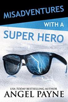 Misadventures with a Super Hero - Angel Payne