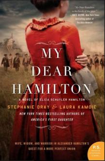 My Dear Hamilton: A Novel of Eliza Schuyler Hamilton - Stephanie Dray,Laura Croghan Kamoie