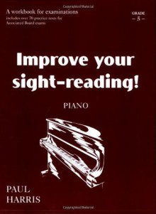 Improve Your Sight-Reading! Piano, Grade 5: A Workbook for Examinations - Paul Harris