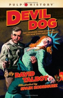 Devil Dog: The Amazing True Story of the Man Who Saved America (Pulp History) - David Talbot, Spain Rodriguez