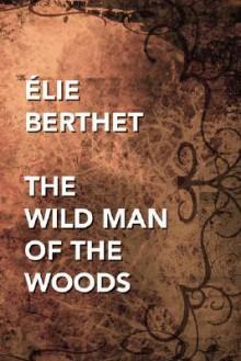 The Wild Man of the Woods - Elie Berthet