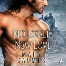 Old Loyalty, New Love - Tristan James,Mary Calmes