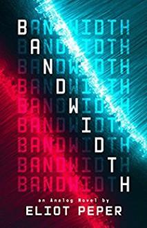 Bandwidth - Eliot Peper