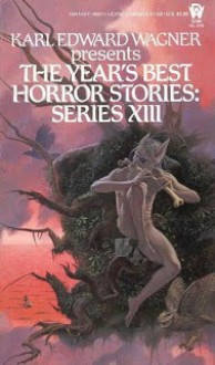The Year's Best Horror Stories: Series XIII - Michael Whelan, Fred Chappell, Dennis Etchison, Gardner R. Dozois, Ramsey Campbell, Karl Edward Wagner, Charles L. Grant, David Langford, David J. Schow, John Gordon, Roger Johnson, Charles Wagner, James B. Hemesath, Leslie Halliwell, John Brizzolara, Vincent McHardy, Jo