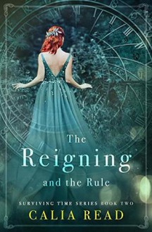The Reigning and the Rule - Calia Read