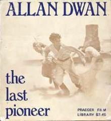 Allan Dwan: The Last Pioneer - Peter Bogdanovich