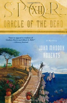 SPQR XII: Oracle of the Dead - John Maddox Roberts