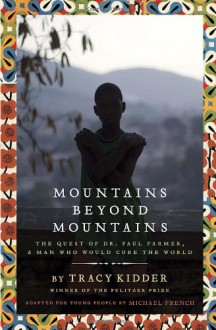 Mountains Beyond Mountains: The Quest of Dr. Paul Farmer, A Man Who Would Cure the World - Tracy Kidder, Michael French