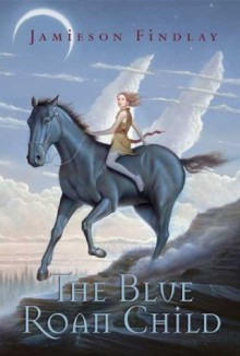 The Blue Roan Child - Jamieson Findlay