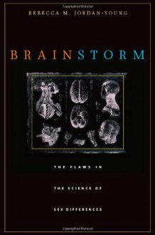 Brainstorm: The Flaws in the Science of Sex Differences - Rebecca M. Jordan-Young