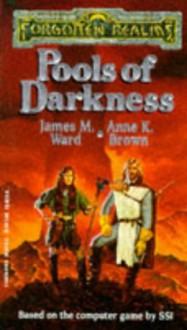 Pools of Darkness - James M. Ward, Anne K. Brown