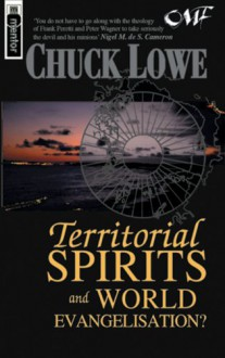 Territorial Spirits and World Evangelisation: A Biblical, Historical and Missiological Critique of Strategic-Level Spiritual Warfare - Chuck Lowe, Lowe Chuck