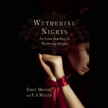 Wuthering Nights: An Erotic Retelling of Wuthering Heights - I. J. Miller