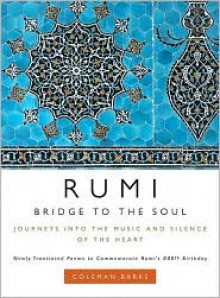 Rumi: Bridge to the Soul: Journeys into the Music and Silence of the Heart - Rumi, Coleman Barks (Translator), With A. J. Arberry, With Nevit Ergin